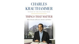 FoxNews.com is pleased to present an excerpt from Charles Krauthammer's new book Things That Matter.