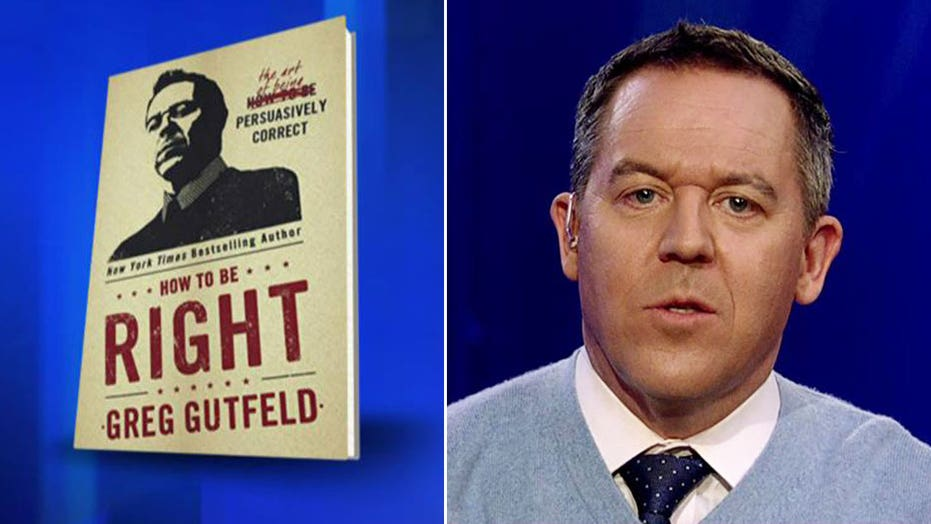 Gutfeld: Why I wrote 'How to Be Right'