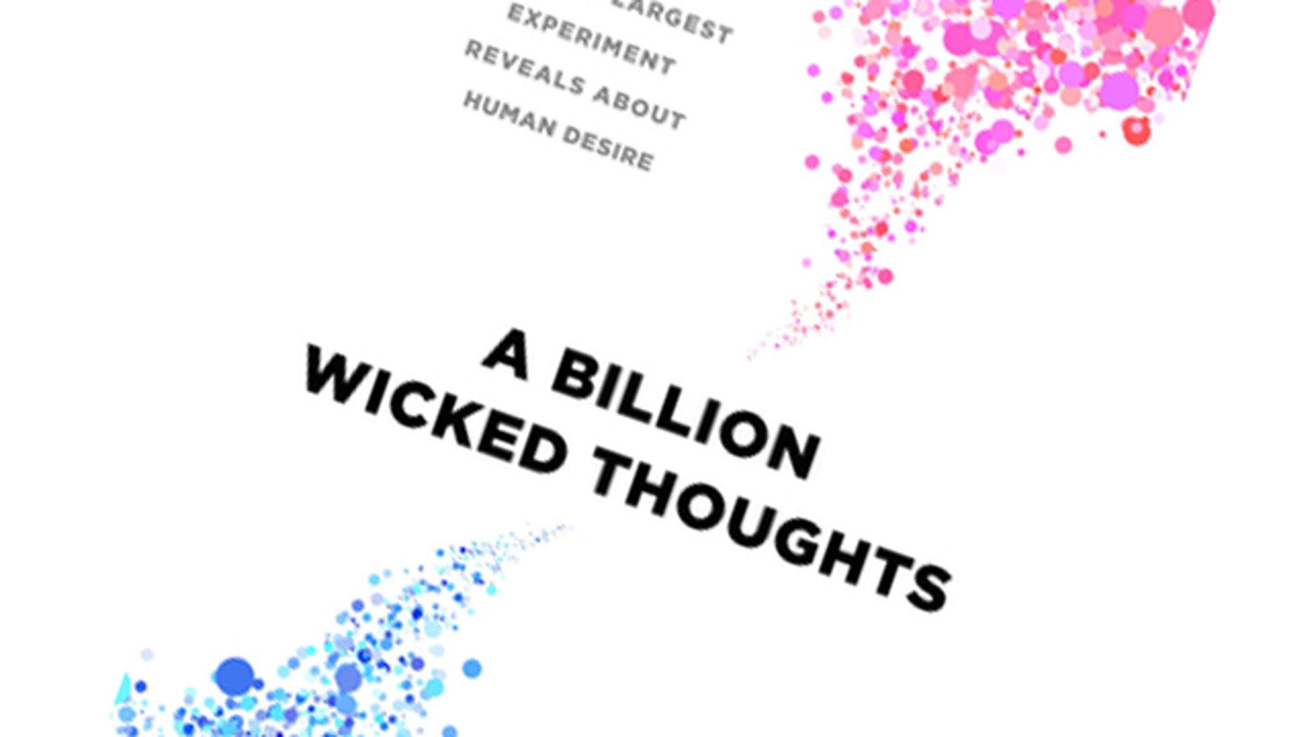 """The cover of """"A Billion Wicked Thoughts,"""" a new book about the world's largest psychology experiment -- which found evidence that online pornography has changed human sexual desire."""
