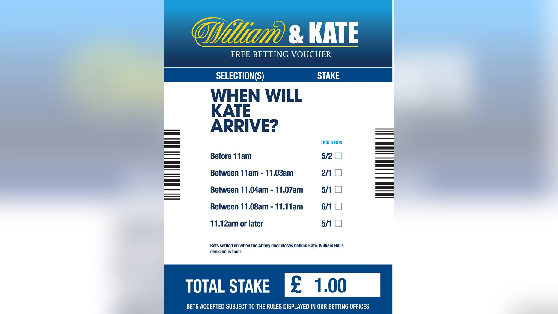 This undated image made available by bookmaker William Hill, shows the design of the company's rebranded limited edition William & Kate betting slip, with a free £1 bet to be placed on what time Kate Middleton will arrive at London's Westminster Abbey on April 29, to marry Prince William. William Hill is giving away 20 one pound free bets in each of its 2,300 shops. The first £50,000 (US$ 81,525: euro 56,545) free bets are on the day only on a first-come-first-served basis.