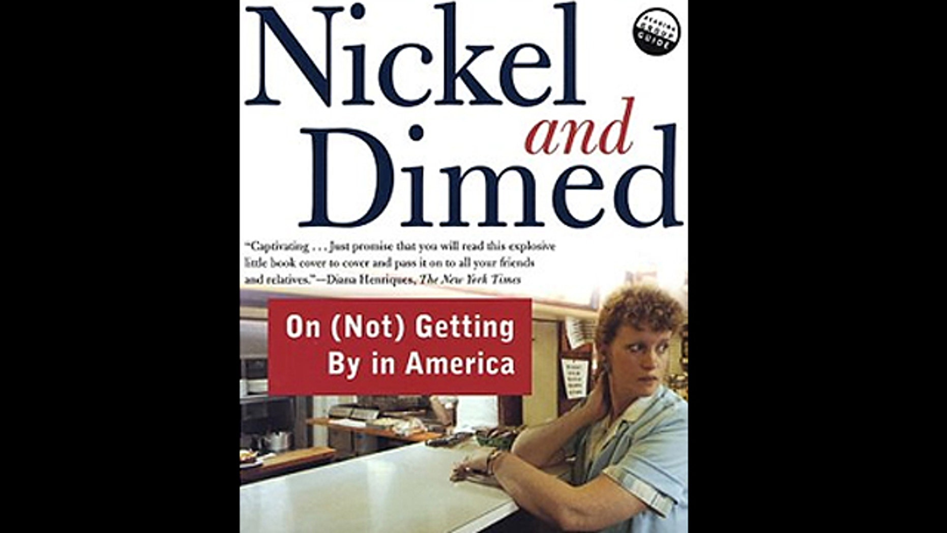"""""""Nickel and Dimed: On (Not) Getting By in America,"""" by Barbara Ehrenreich."""