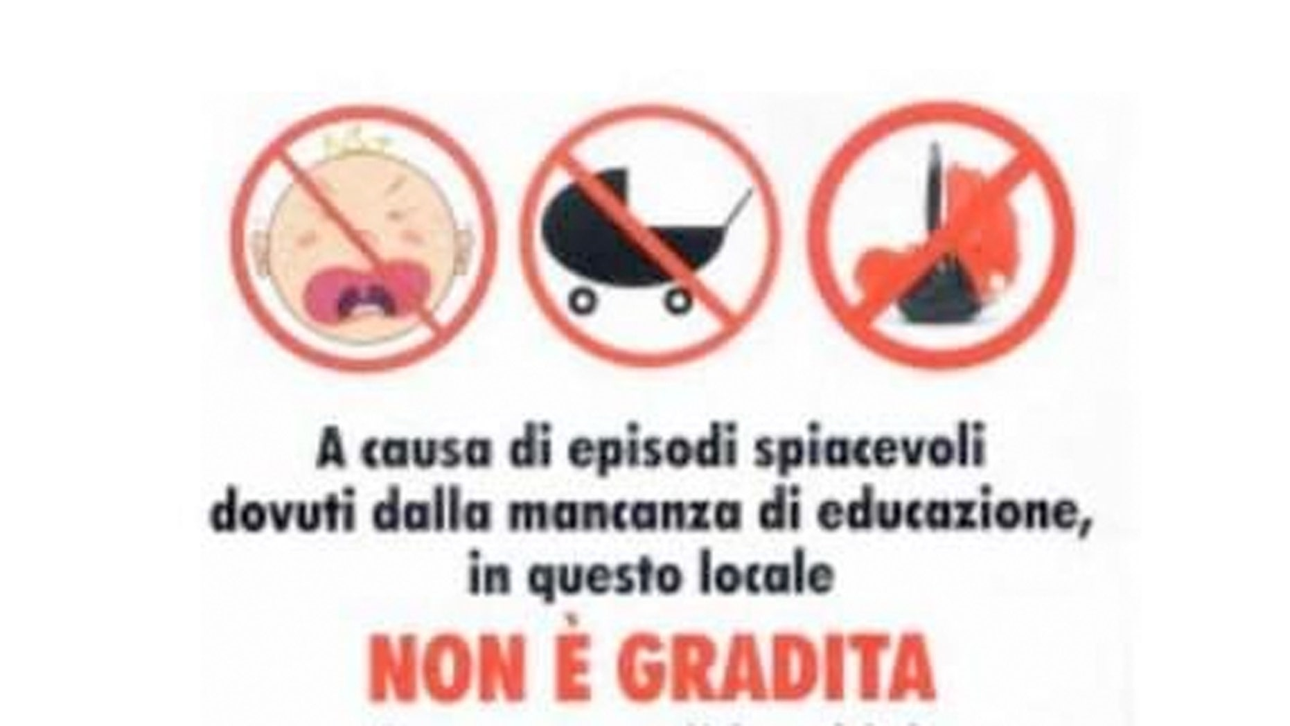 "Rome's La Fraschetta del Pesce posted a sign in the restaurant window at reads, ""Due to some unpleasant incidents caused by a lack of manners, children under 5 are not allowed in this restaurant."""