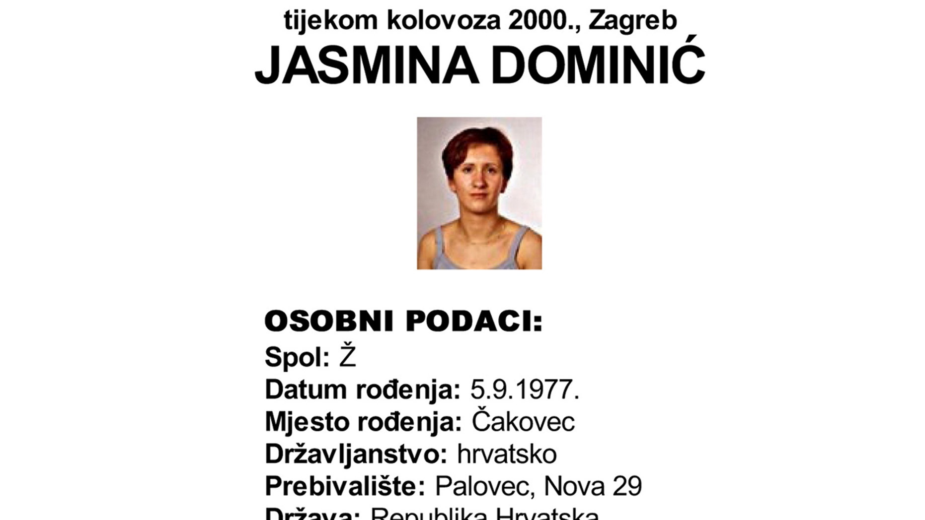 This screenshot provided by the Croatian Interior Ministry on Monday, Feb. 18, 2019 shows a missing persons information sheet Jasmina Dominic who was reported missing in 2005 but was last seen in 2000. Croatian police say they have detained one person after a body was found in a freezer apparently of a woman that went missing 18 years ago. Police in northern Croatia said Monday they have detained the sister of Jasmina Dominic. (Croatian Interior Ministry via AP)