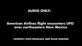 American Airlines flight encounters UFO over New Mexico: Audio only