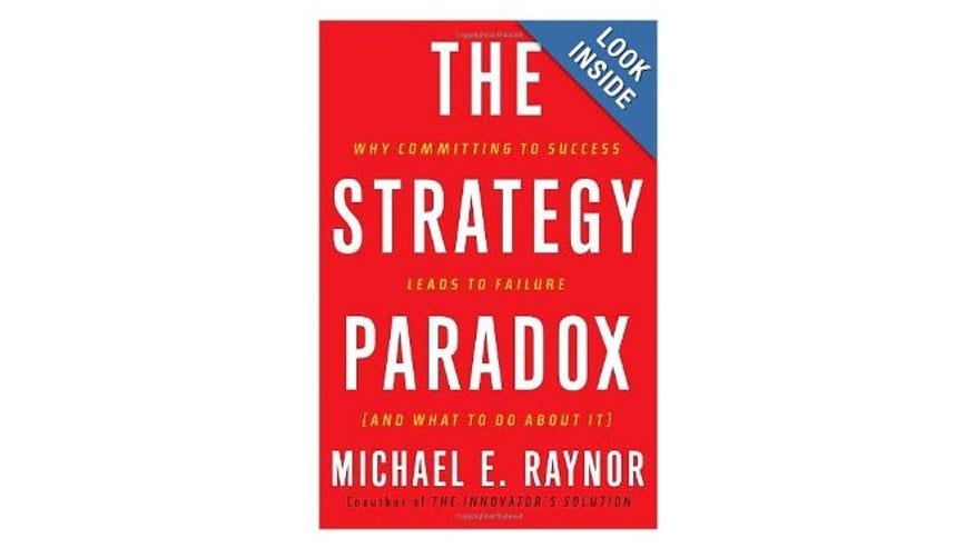 The Strategy Paradox, by Michael Raynor (Crown Business, 2007)