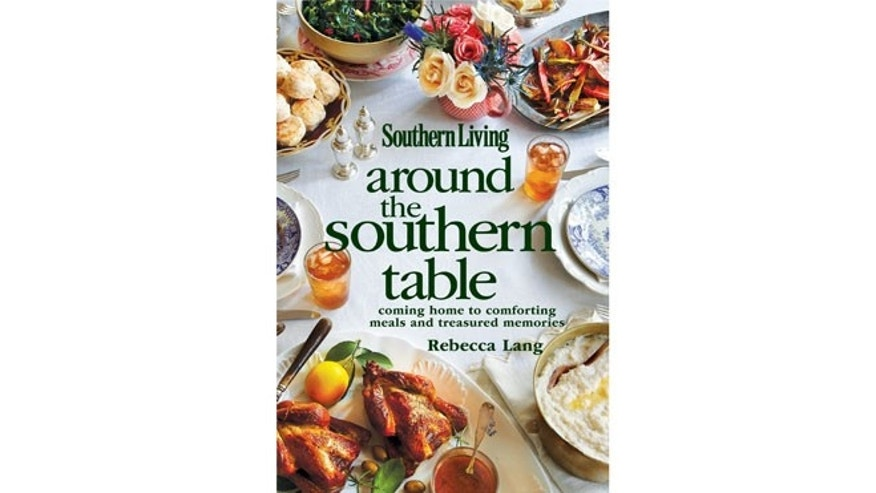 Southern Living Around the Southern Table by Rebecca Lang (Oxmoor House 2012)
