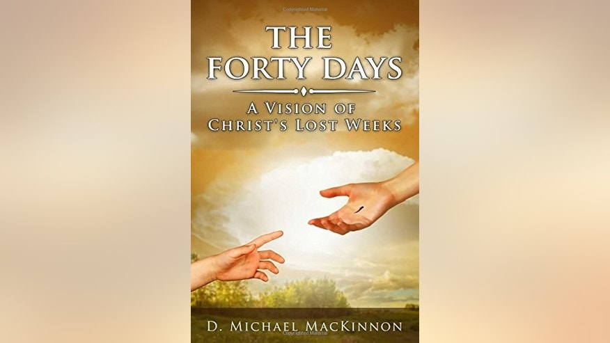 The Forty Days – A Vision of Christ's Lost Weeks,