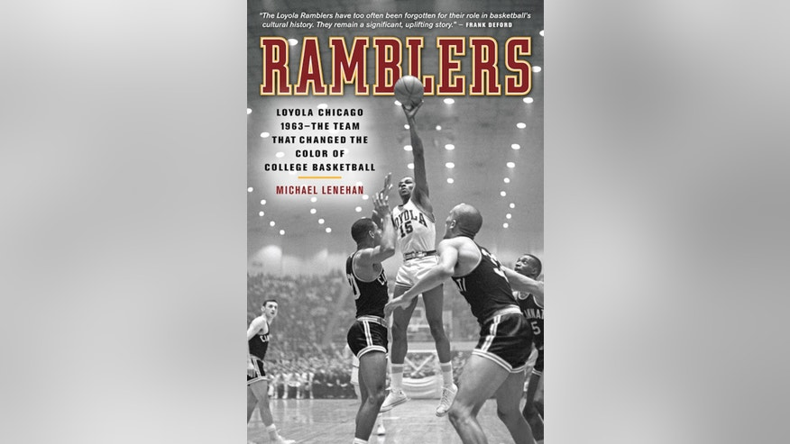 "In this image provided by author Michael Lenehan, the cover of his book ""Ramblers"" is shown. Ask college basketball fans about the game that changed the color of the sport and the answer invariably is the 1966 NCAA championship win by Texas Western over Kentucky. But every bit as important in the evolution of the game was the final 50 years ago between Loyola of Chicago and Cincinnati. (AP Photo/Courtesy of Michael Lenehan)"