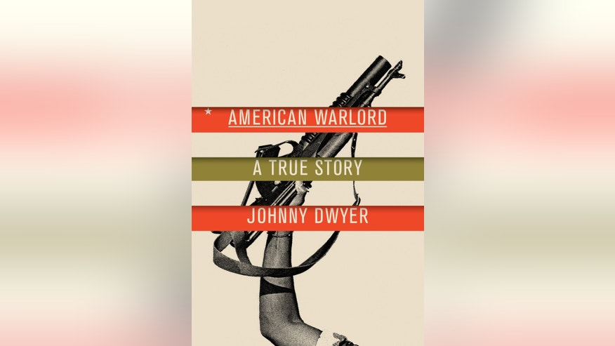 "This photo provided by Alfred A. Knopf shows the book cover of ""American Warlord, "" by Johnny Dwyer. (Alfred A. Knopf via AP)"