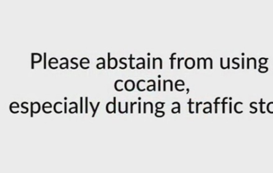 A message posted in a video that allegedly shows a man using cocaine during a traffic stop.