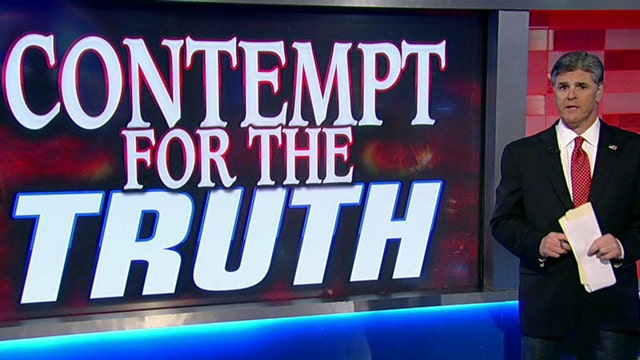 Sean Hannity on administration's 'contempt for the truth'