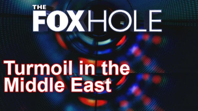 The Foxhole 7/16/2013: Turmoil in the Middle East