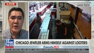 Chicago jeweler who armed himself against looters: 'We feel safer with more police'