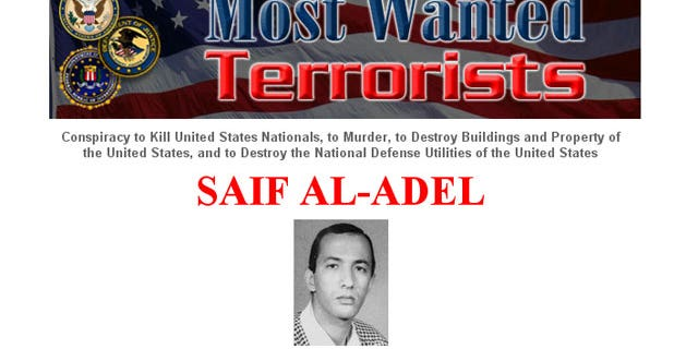 Saif Al-Adel: Wanted in connection with the August 7, 1998, bombings of the United States Embassies in Dar es Salaam, Tanzania, and Nairobi, Kenya.