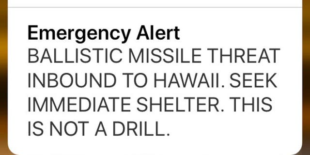 "An emergency alert of Hawaii's Emergency Management Agency, which was sent to the islands early Saturday morning, read: ""BALLISTIC MISSILE THREAT INBOUND TO HAWAII. SEEK IMMEDIATE SHELTER. THIS IS NOT A DRILL."""