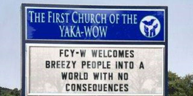 The website Boingboing started the First Church of the Yaka-Wow. 'FCY-W welcomes breezy people into a world with no consequences,' says the sign.