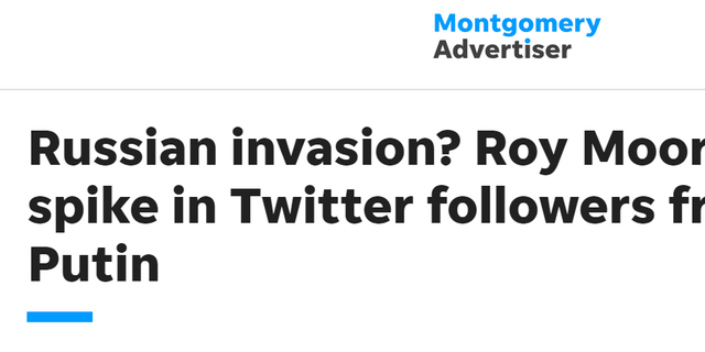 """""""Russian invasion? Roy Moore sees spike in Twitter followers from land of Putin,"""" read the headline of an article at The Montgomery Advertiser, just months before the election night. Other outlets shortly picked up the story."""