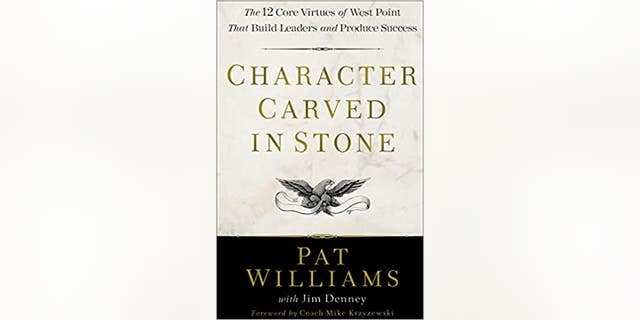 Character Carved in Stone: The 12 Core Virtues of West Point That Build Leaders and Produce Success by Pat Williams