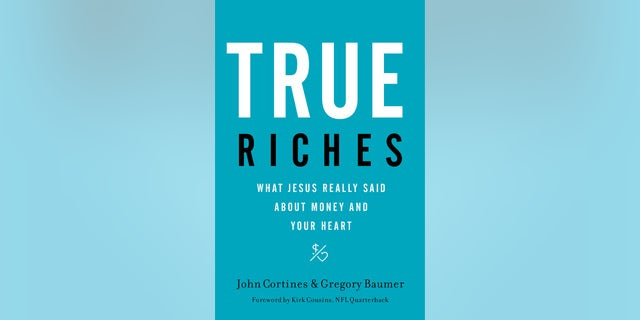 """True Riches: What Jesus Really Said About Money and Your Heart"" by John Cortines"