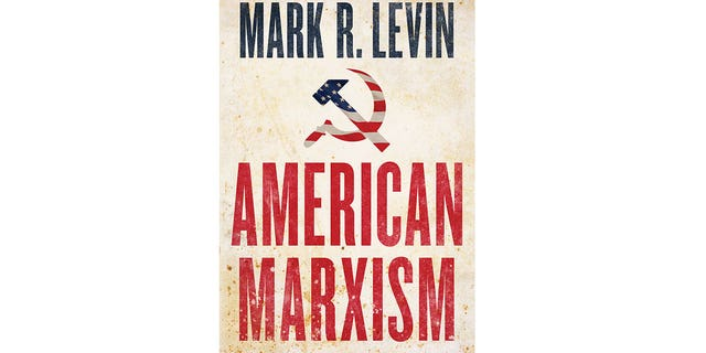 """Mark Levin's """"American Marxism"""" is available now where books are sold."""